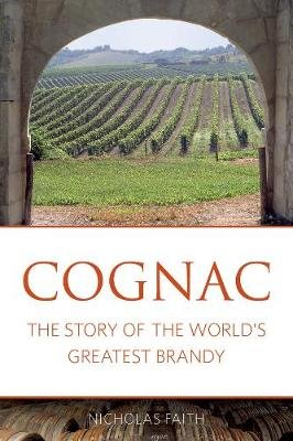 Cognac - The Story of the World's Greatest Brandy (Paperback, 3rd Revised and updated ed): Nicholas Faith