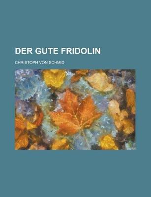 Der Gute Fridolin (English, German, Paperback): United States Congress Senate, Christoph Von Schmid