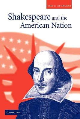 Shakespeare and the American Nation (Paperback): Kim C. Sturgess