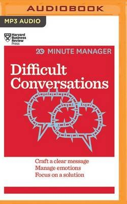 Difficult Conversations - Craft a Clear Message, Manage Emotions and Focus on a Solution (MP3 format, CD): Harvard Business...