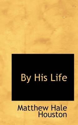 By His Life (Paperback): Matthew Hale Houston