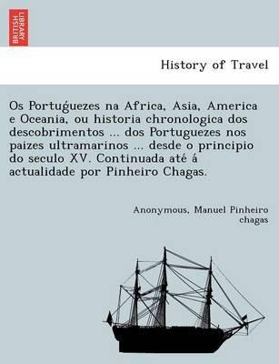 OS Portug Uezes Na Africa, Asia, America E Oceania, Ou Historia Chronologica DOS Descobrimentos ... DOS Portuguezes Nos Paizes...