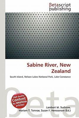 Sabine River, New Zealand (Paperback): Lambert M. Surhone, Miriam T. Timpledon, Susan F. Marseken
