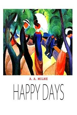 Happy Days (Paperback): A.A. Milne