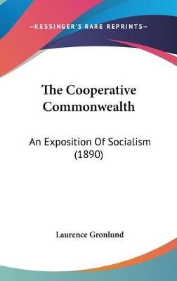 The Cooperative Commonwealth - An Exposition of Socialism (1890) (Hardcover): Laurence Gronlund