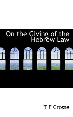 On the Giving of the Hebrew Law (Paperback): T. F. Crosse