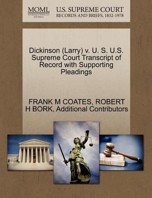 Dickinson (Larry) V. U. S. U.S. Supreme Court Transcript of Record with Supporting Pleadings (Paperback): Frank M Coates,...