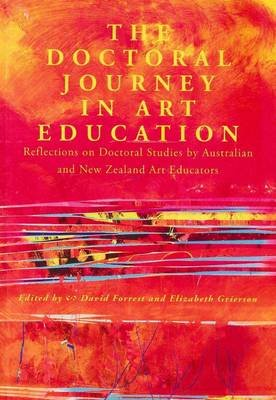 Doctoral Journey in Art Education - Reflections on Doctoral Studies by Australian and New Zealand Art Educators (Paperback):...