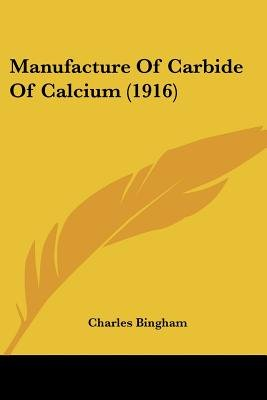 Manufacture of Carbide of Calcium (1916) (Paperback): Charles Bingham