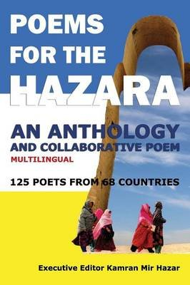 Poems for the Hazara - A Multilingual Poetry Anthology and Collaborative Poem by 125 Poets from 68 Countries (Paperback):...