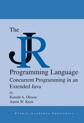 The Jr Programming Language - Concurrent Programming in an Extended Java (Electronic book text, illustrated edition): Ronald A...