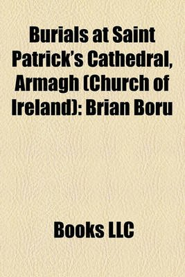 Burials at Saint Patrick's Cathedral, Armagh (Church of Ireland) - Brian Boru, Charles D'Arcy, Marcus Beresford, Lord...