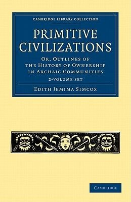 Primitive Civilizations 2 Volume Set - Or, Outlines of the History of Ownership in Archaic Communities (Paperback): Edith...