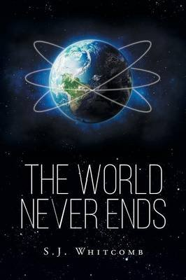 The World Never Ends (Paperback): S J Whitcomb