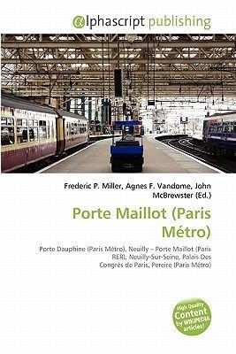 Porte Maillot (Paris Metro) (Paperback): Frederic P. Miller, Agnes F. Vandome, John McBrewster