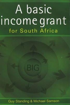A Basic Income Grant for South Africa (Paperback): Guy Standing, Michael Samson