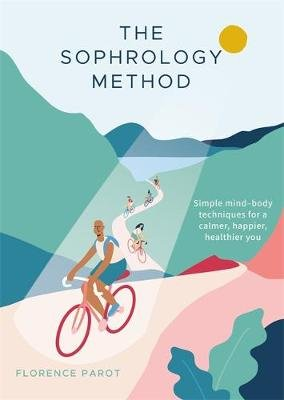 The Sophrology Method - Simple mind-body techniques for a calmer, happier, healthier you (Paperback): Florence Parot