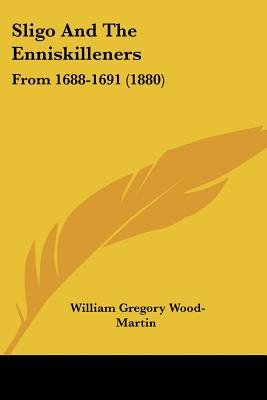 Sligo and the Enniskilleners - From 1688-1691 (1880) (Paperback): William Gregory Wood-Martin