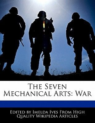 The Seven Mechanical Arts - War (Paperback): Imelda Ives