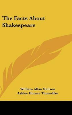 The Facts about Shakespeare (Hardcover): William Allan Neilson, Ashley Horace Thorndike