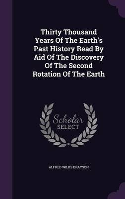 Thirty Thousand Years of the Earth's Past History Read by Aid of the Discovery of the Second Rotation of the Earth...
