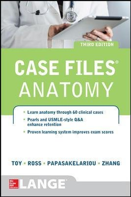 Case Files Anatomy 3/E (Paperback, 3rd edition): Eugene C. Toy, Lawrence M. Ross, Cristo Papasakelariou, Hang Zhang