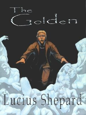 The Golden (Electronic book text): Lucius Shepard