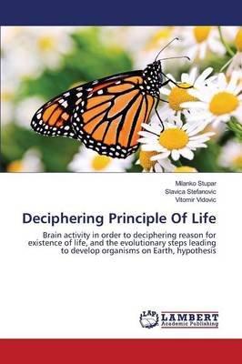 Deciphering Principle of Life (Paperback): Stupar Milanko, Stefanovic Slavica, Vidovic Vitomir