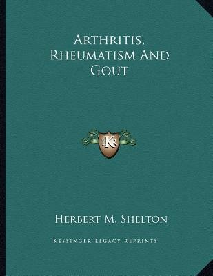 Arthritis, Rheumatism and Gout (Paperback): Herbert M. Shelton
