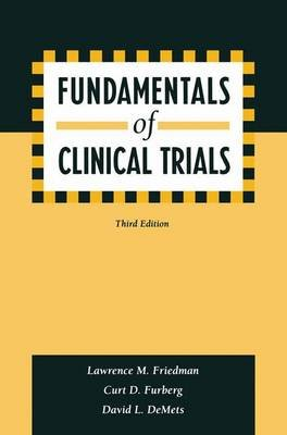 Fundamentals of Clinical Trials (Paperback, 3rd Revised edition): Lawrence M. Friedman, Curt D. Furberg, David L. DeMets