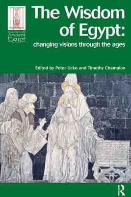 The Wisdom of Egypt - Changing Visions Through the Ages (Electronic book text): Peter Ucko, Timothy Champion