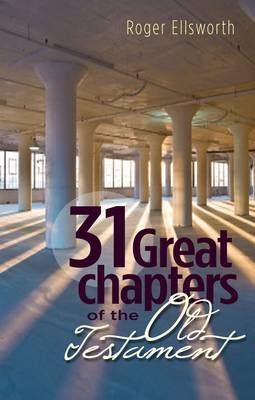 A Christian's Guide to 31 Great Chapters of the Old Testament (Paperback): Roger Ellsworth