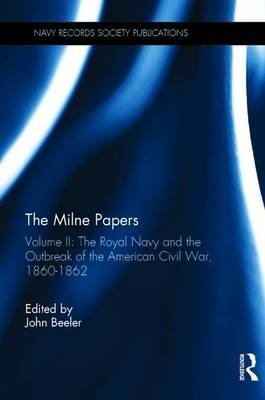 The Milne Papers, Volume II - The Royal Navy and the Outbreak of the American Civil War, 1860-1862 (Hardcover, New Ed): John...