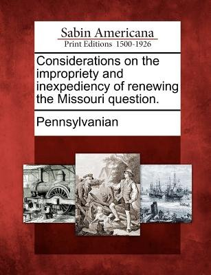 Considerations on the Impropriety and Inexpediency of Renewing the Missouri Question. (Paperback): Pennsylvanian