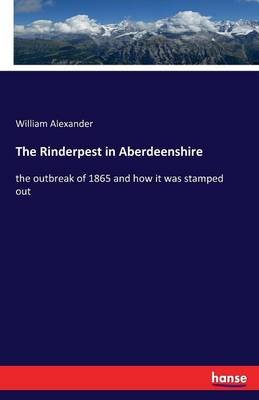 The Rinderpest in Aberdeenshire (Paperback): William Alexander
