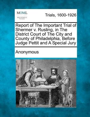 Report of the Important Trial of Shermer V. Rusling, in the District Court of the City and County of Philadelphia, Before Judge...