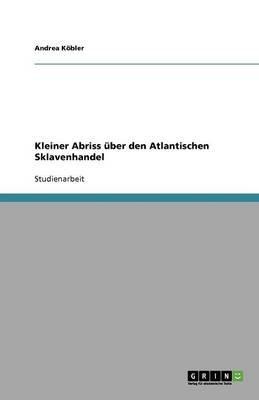 Kleiner Abriss Uber Den Atlantischen Sklavenhandel (German, Paperback): Andrea Kobler
