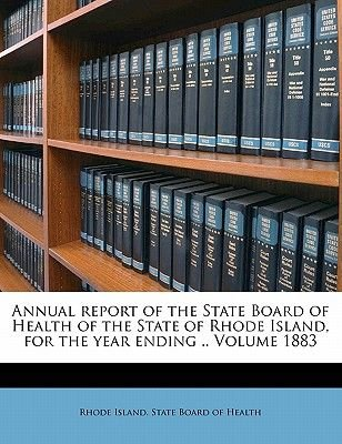 Annual Report of the State Board of Health of the State of Rhode Island, for the Year Ending .. Volume 1883 (Paperback): Rhode...