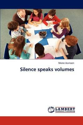 Silence Speaks Volumes (Paperback): Maree Jeurissen