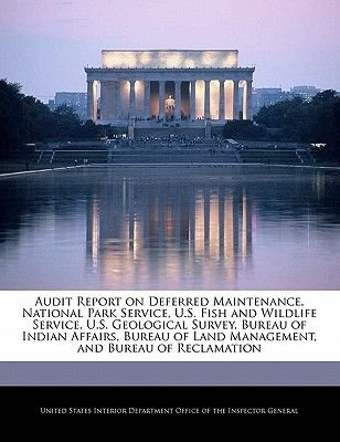 Audit Report on Deferred Maintenance, National Park Service, U.S. Fish and Wildlife Service, U.S. Geological Survey, Bureau of...