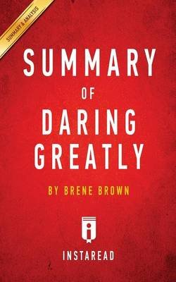 Summary of Daring Greatly - By Brene Brown - Includes Analysis (Paperback): Instaread Summaries