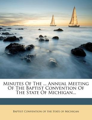 Minutes of the ... Annual Meeting of the Baptist Convention of the State of Michigan... (Paperback): Baptist Convention of the...