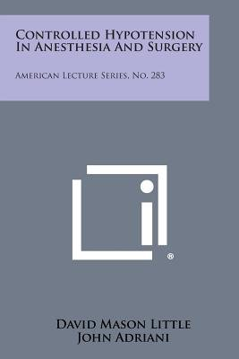 Controlled Hypotension in Anesthesia and Surgery - American Lecture Series, No. 283 (Paperback): David Mason Little