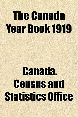 The Canada Year Book 1919 (Paperback): Canada Census Office, Canada. Census and Statistics Office