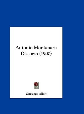 Antonio Montanari - Discorso (1900) (English, Italian, Hardcover): Giuseppe Albini