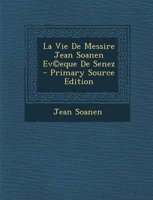 La Vie de Messire Jean Soanen Ev(c)Eque de Senez - Primary Source Edition (French, Paperback): Jean Soanen