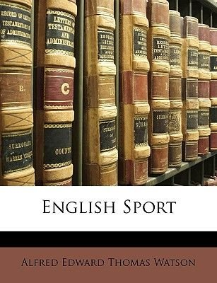 English Sport (Paperback): Alfred Edward Thomas Watson
