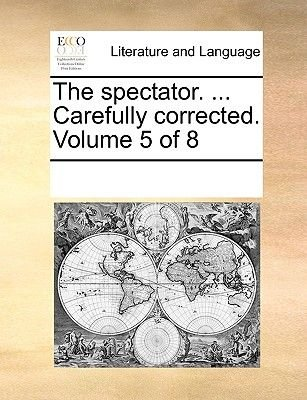 The Spectator. ... Carefully Corrected. Volume 5 of 8 (Paperback): Multiple Contributors