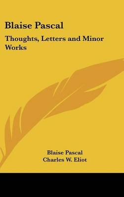 Blaise Pascal - Thoughts, Letters and Minor Works: Part 48 Harvard Classics (Hardcover): Blaise Pascal