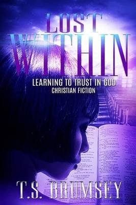 Lost Within - Learning to Trust in God (Paperback): T S Brumsey